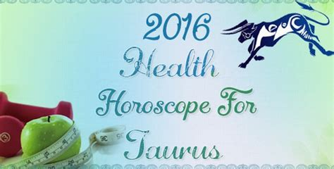 taurus health horoscope 2016 predictions
