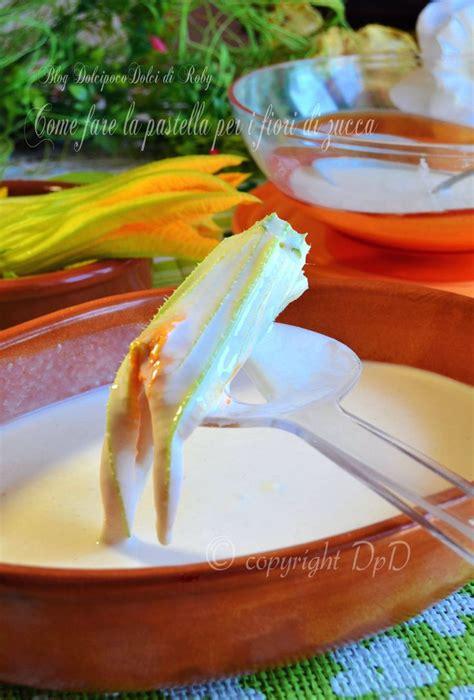 come fare la pastella per friggere i fiori di zucca 86 best pastella images on appetizers finger