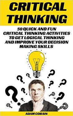 the critical mind make better decisions improve your judgment and think a step ahead of others books 1000 images about critical thinking on brain