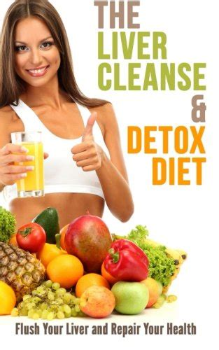 Healthy Cleanse And Detox by The Liver Cleanse And Detox Diet Flush Your Liver And