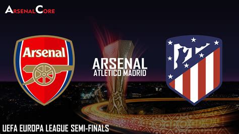 arsenal europa league when is arsenal vs atletico madrid europa league semi