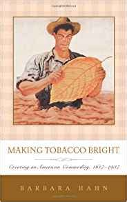 tobacco bright creating an american commodity 1617ã 1937 johns studies in the history of technology books tobacco bright creating an american