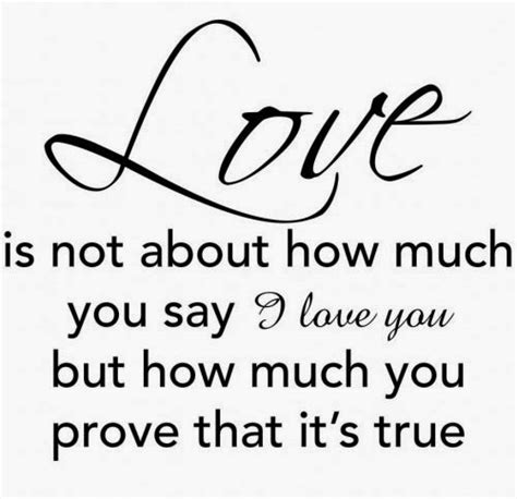 funny but true love quotes love is not about how much you say i love you but how much