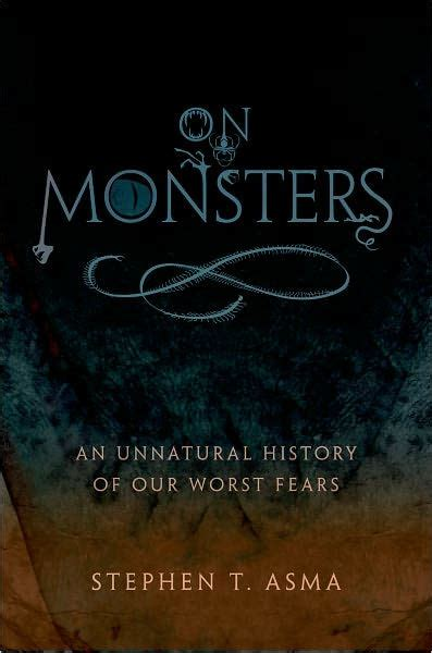 libro fear the worst on monsters an unnatural history of our worst fears by stephen t asma 9780195336160