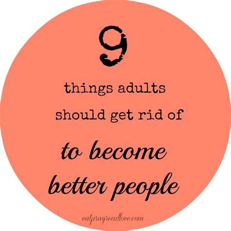 things to get rid of 9 things adults need to get rid of to become better people eat pray read love