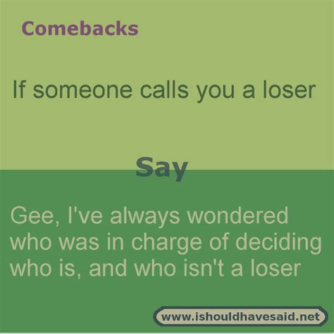 A Comeback by What To Say When Someone Calls You A Loser I Should