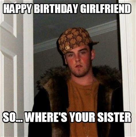 Girlfriend Birthday Meme - meme creator happy birthday girlfriend so where s