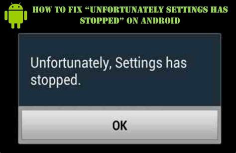 android unfortunately has stopped unfortunately settings has stopped working on android fix