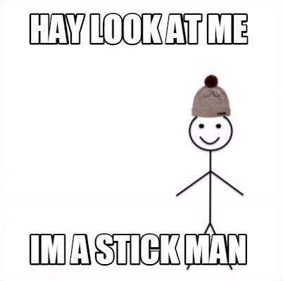 Stick Figure Meme Generator - meme creator hay look at me im a stick man meme