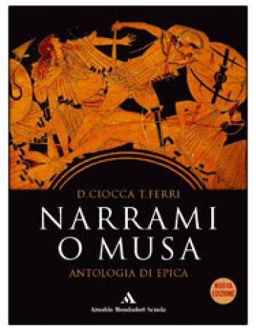narrami o narrami o musa antologia di epica classica per le