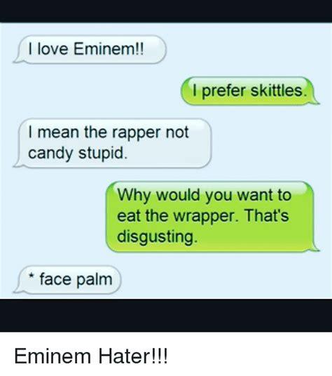 Why Prefer Stupid by I Eminem I Prefer Skittles The Rapper Not
