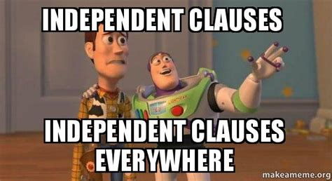 Independent Meme - independent clauses independent clauses everywhere buzz