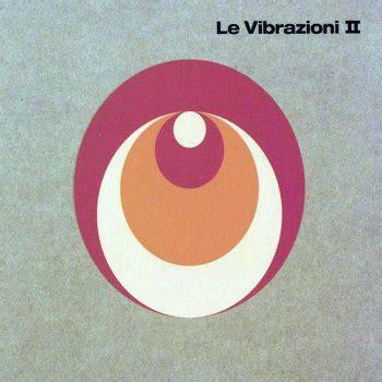 le vibrazioni dedicato a te testo testi le vibrazioni le vibrazioni testi canzoni mtv