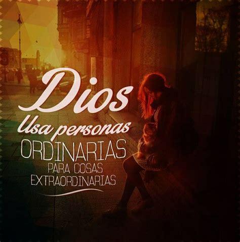 imagenes y frases extraordinarias dios usa personas ordinarias para cosas extraordinarias
