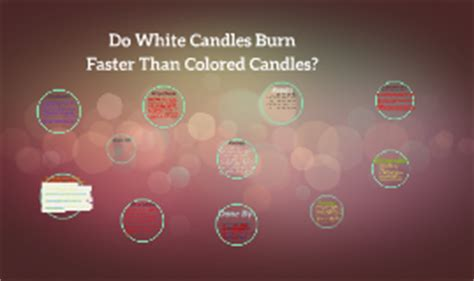 do white candles burn faster than colored do colored candles burn faster than white candles why or