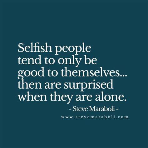 Selfish Quotes Quotes On Selfish Quotesgram