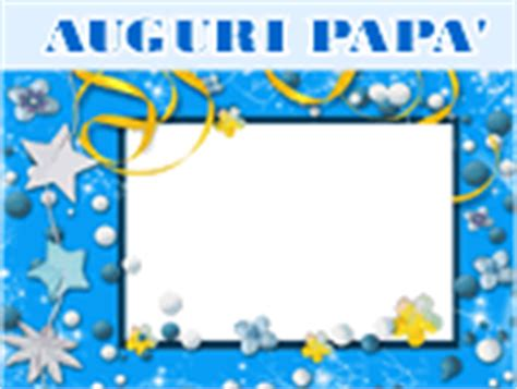 Cornice Festa Papà by Cartoline Con Foto Per La Festa Pap 224 Bellissime