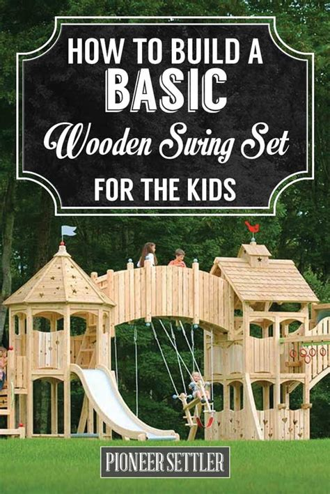 how to build swing set how to build a wooden swing set that your kids will love
