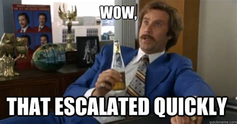 Boy That Escalated Quickly Meme - wow that escalated quickly ron burgundy quickmeme