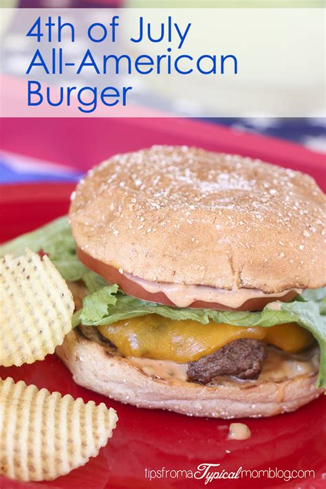 Backyard Burger Independence All American Burger For The 4th Of July Tips From A