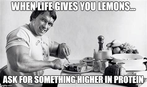 Arnold Gym Memes - when life gives you lemons imgflip