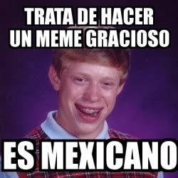 Meme Mexicano - meme bad luck brian trata de hacer un meme gracioso es mexicano 1505520