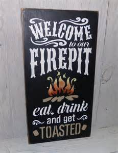Firepit Signs Welcome To Our Pit Eat Drink And Get Toasted Pit