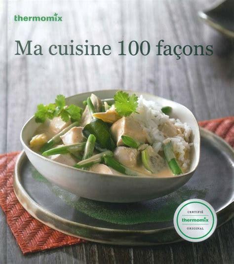 livre thermomix ma cuisine 100 fa輟ns livre de recettes quot ma cuisine 100 fa 231 ons quot tm31 vorwerk