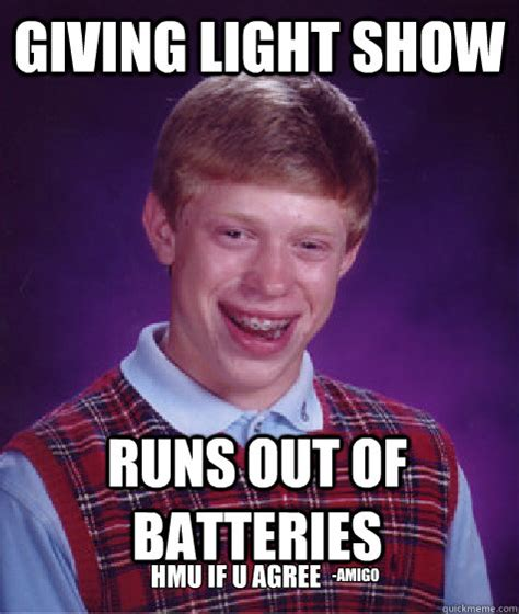 Light Show Meme - giving light show runs out of batteries hmu if u agree