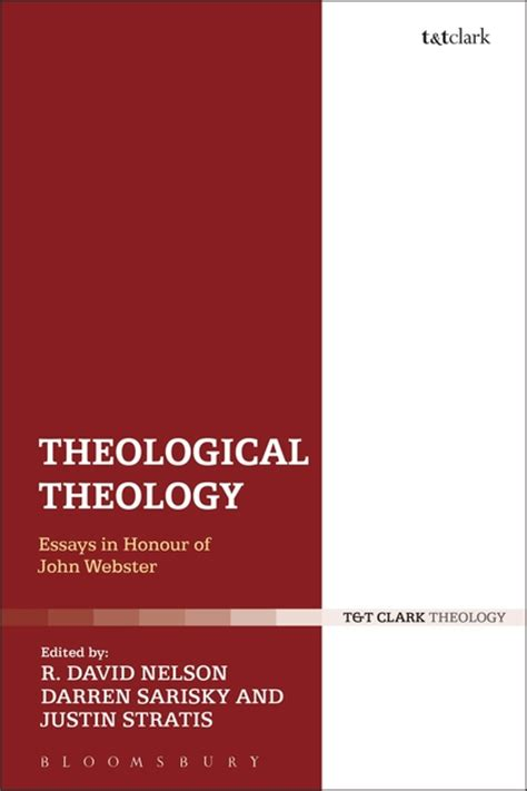 Philosophical And Theological Essays On The by Theological Theology Essays In Honour Of Webster R David Nelson Bloomsbury T T Clark