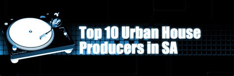 top 10 sa house music top 10 urban house producers in sa bpm mag