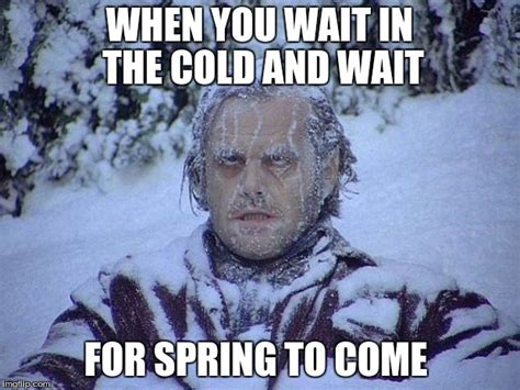 Spring Meme - when you wait for spring imgflip