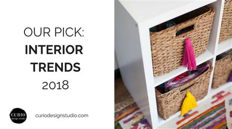 interior design trends 2018 interior design trends 2018 curio design studio