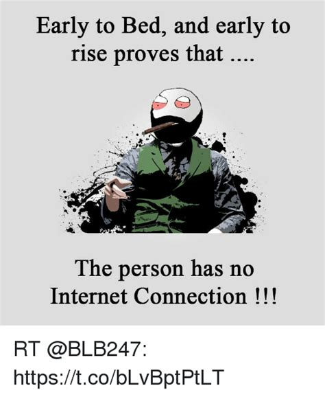 Early Internet Memes - early to bed and early to rise proves that the person has