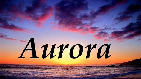 insolitas imagenes de aurora discografia aurora significado y origen del nombre youtube