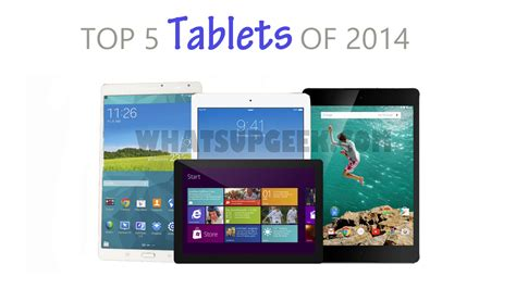 best tablet of 2014 top 5 tablets of 2014 whatsupgeek