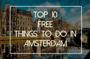 To Do In Top 10 Free Things To Do In Amsterdam The Anti Tourist