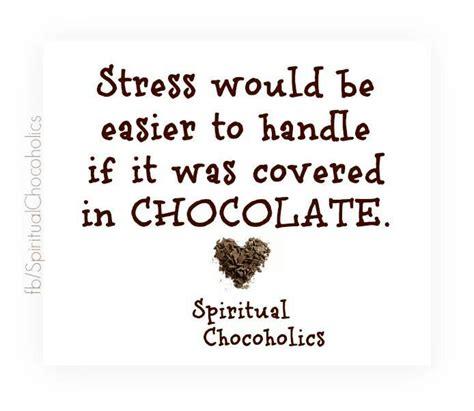 chocolate quotes chocolate stress quotes quotesgram