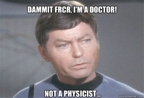 Dammit Jim Meme - dammit jim i m a doctor not a dentist mccoy quickmeme