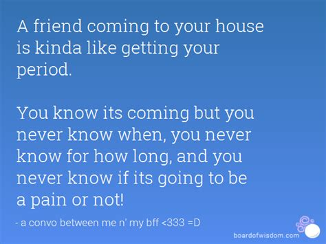 it s coming are you a friend coming to your house is kinda like getting your