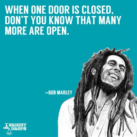 When A Opens A Door For You Do You Slam It In His by 17 Uplifting Bob Marley Quotes That Can Change Your