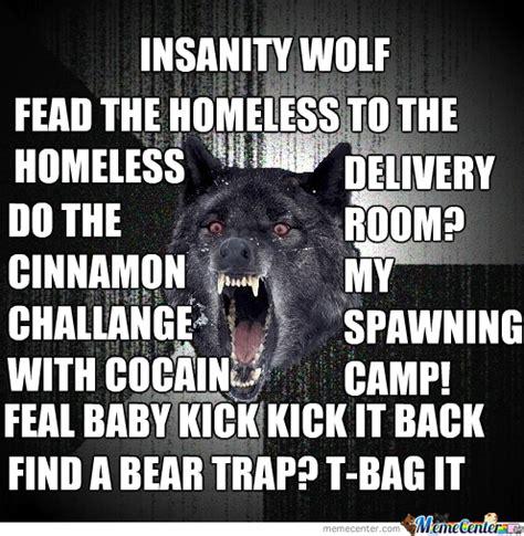 Insanity Meme - insanity wolf galore by benbolt504 meme center