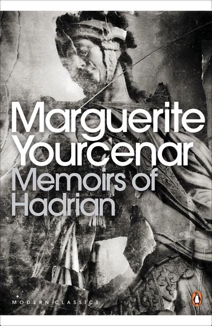 memoirs and reflections books memoirs of hadrian including reflections on the