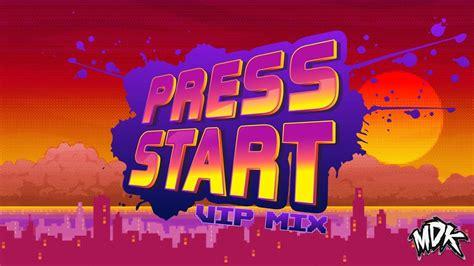 Press Start mdk press start vip mix
