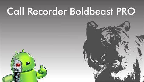 boldbeast call recorder full version for android call recorder boldbeast pro apk