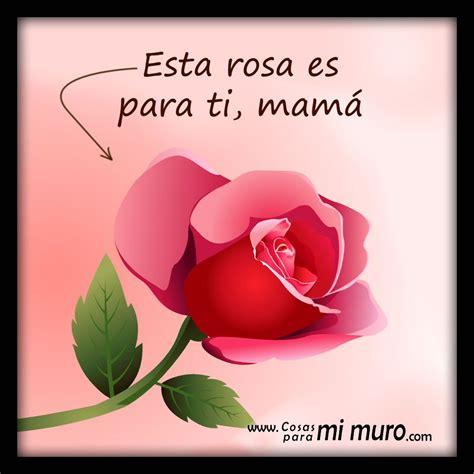 imagenes emotivas para mamá esta rosa es para ti mam 225 cosas para mi muro