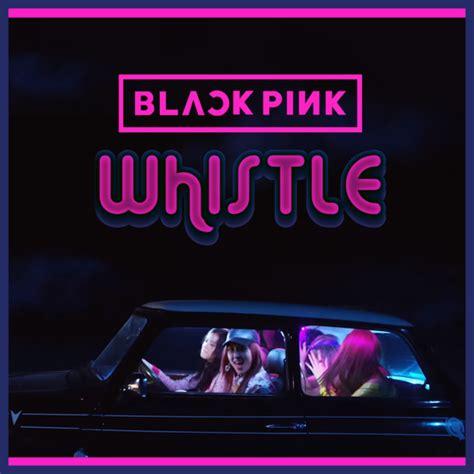 blackpink whistle blackpink whistle by princesse betterave on deviantart