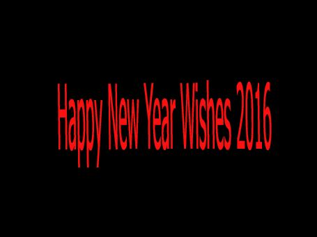 happy new year wishes 2016 happy new year wishes 2016