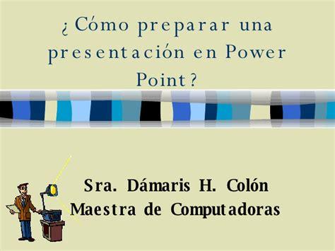 como hacer una presentacion en powerpoint como preparar una presentacion en power point