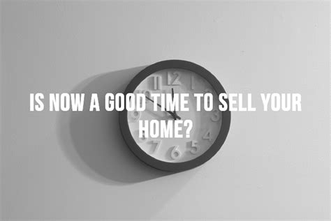 is it a good time to sell a house is now a good time to sell your home